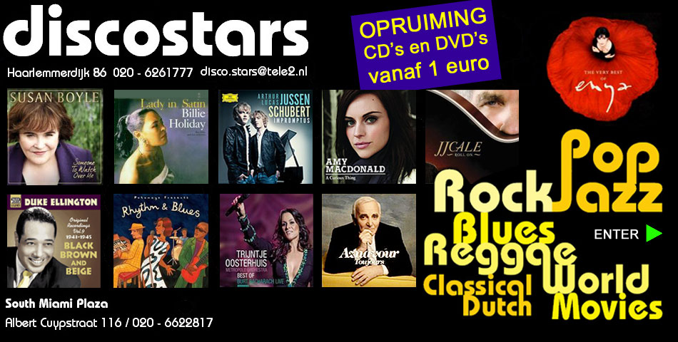 DISCOSTARS   Haarlemmerdijk  86   Amsterdam   Centrum    020 - 6261777   CD - DVD - Muziek winkel - Pop - Rock -    Soul - Wereldmuziek - Jazz - Blues - Nederlands - Cabaret - Musicals - Muziek - Films - TV series - Kaarten - Posters - Movies - Vinyl - Video's